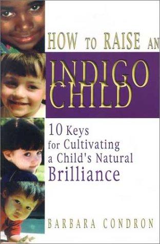 How to Raise an Indigo Child: 10: Condron, Barbara