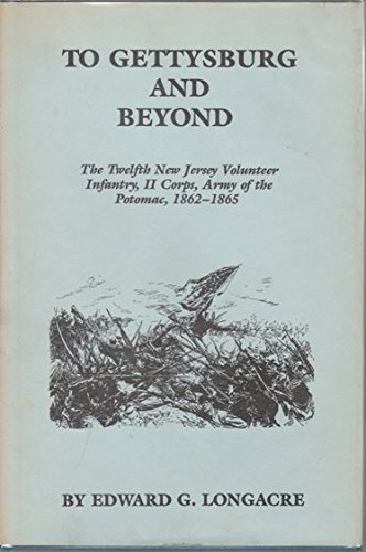 9780944413067: To Gettysburg and Beyond: The Twelfth New Jersey Volunteer Infantry, H Corps, Army of the Potomac 1862-1865