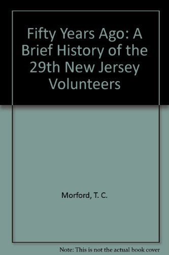 FIFTY YEARS AGO - A BRIEF HISTORY OF THE 29TH NEW JERSEY VOLUNTEERS: Morford, T. C.