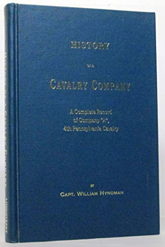 """History of a cavalry company: A complete record of Company """"A,"""" 4th Penn'a Cavalry, ..."""