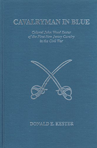9780944413463: Cavalryman in blue: Colonel John Wood Kester of the First New Jersey Cavalry in the Civil War (New Jersey regiments series)