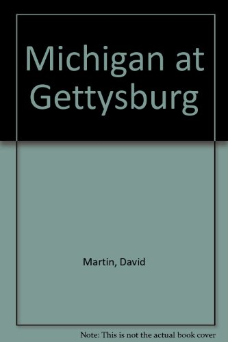 Michigan at Gettysburg - Proceedings Incident to the Dedication of the Michigan Monuments Upon the ...