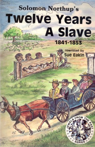 Twelve Years a Slave 1841-1853 (Jewels from the Past) (9780944419175) by Northup, Solomon; Eakin, Sue