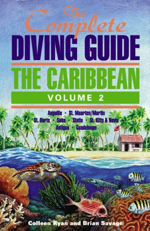 The Complete Diving Guide: The Caribbean (Vol. 2) Anguilla, St Maarten/Martin, St. Barts, Saba...