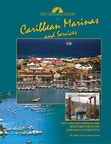 Cruising Guide to Caribbean Marinas and Services: Scott, Ashley, Scott, Nancy