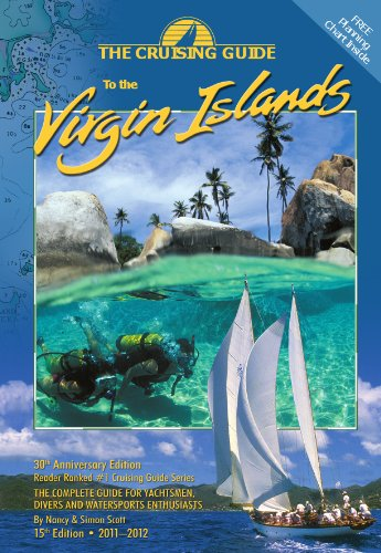 The Cruising Guide to the Virgin Islands 2011-2012: A Complete Guide for Yachtsmen, Divers and Watersports Enthusiasts - Nancy & Simon Scott