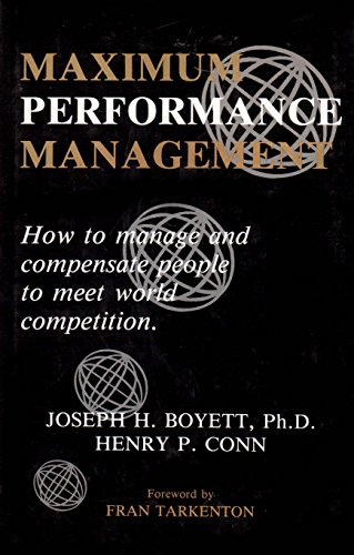Maximum Performance Management : How to Manage: Joseph H. Boyett;