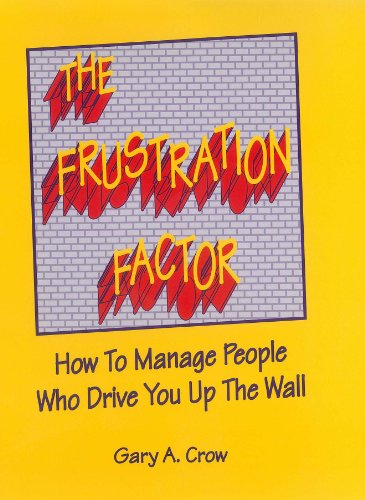 9780944435304: The Frustration Factor: How to Manage People Who Drive You Up the Wall