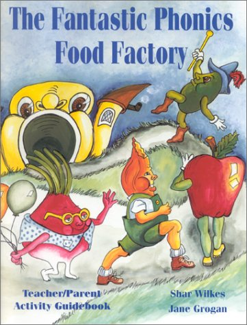 The Fantastic Phonics Food Factory : Teacher/Parent: Grogan, Jane; Wilkes,