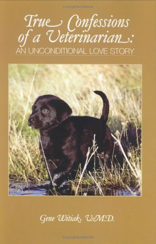 9780944435540: True Confessions of a Veterinarian: An Unconditional Love Story
