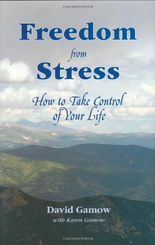 Freedom from Stress: How to Take Control of Your Life: Gamow, David with Karen Gamow