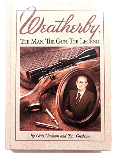 9780944438022: Weatherby: The Man. the Gun. the Legend.