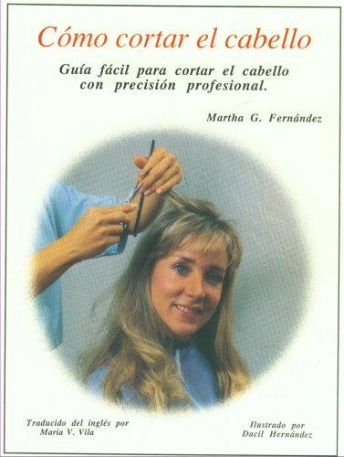 9780944460108: Como Cortar El Cabello: Guia Facil Para Contar El Cabello Con Precision Professional (Haircutting Basic)