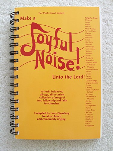 Make a Joyful Noise Unto the Lord! A Fresh, Balanced, All-age, All-occasion Collection of Songs of F (0944470009) by Larry Eisenberg