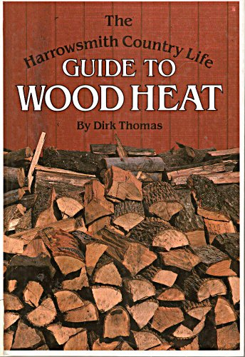 The Harrowsmith Country Life Guide to Wood Heat: Dirk Thomas