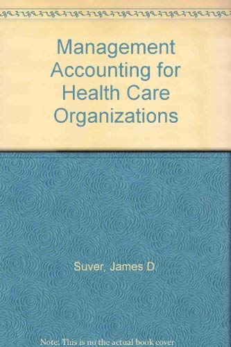 Management Accounting for Healthcare Organizations: James D. Suver;