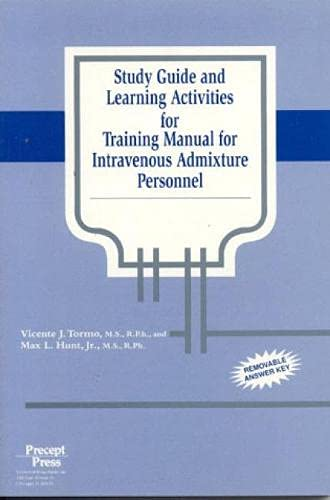 Study Guide and Learning Activities for Training Manual for Intravenous Admixture Personnel (...