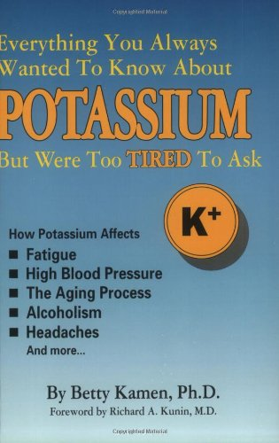 Everything You Always Wanted To Know About POTASSIUM But Were Too TIRED To Ask