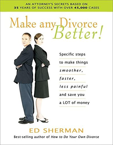 9780944508640: Make Any Divorce Better!: Specific Steps to Make Things Smoother, Faster, Less Painful, and Save You a Lot of Money