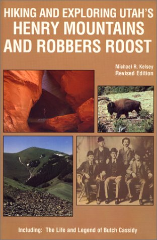 9780944510049: Hiking and Exploring Utah's Henry Mountains and Robbers Roost : The Life and Legend of Butch Cassidy