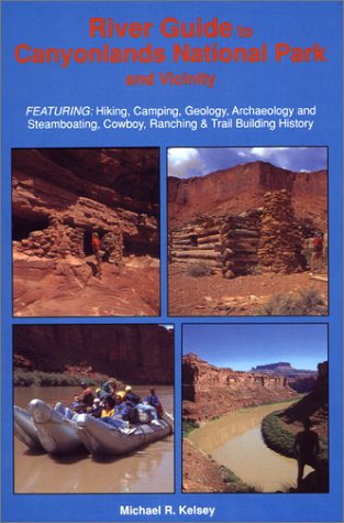 9780944510070: River Guide to Canyonlands National Park and Vicinity : Hiking, Camping, Geology, Archaeology and Steamboating, Cowboy, Ranching & Trail Building History