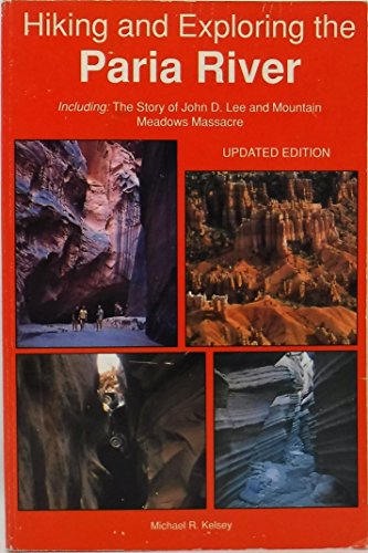 9780944510094: Hiking and Exploring the Paria River: Including : The Story of John D. Lee and Mountain Meadows Massacre