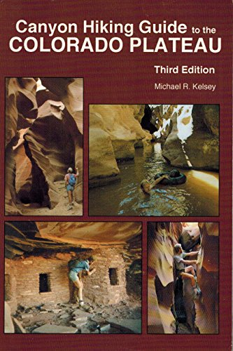 Canyon Hiking Guide to the Colorado Plateau: Kelsey, Michael