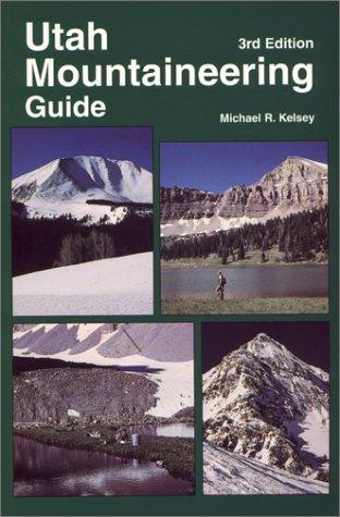 Utah Mountaineering Guide 3rd Edition.: Kelsey, Michael R