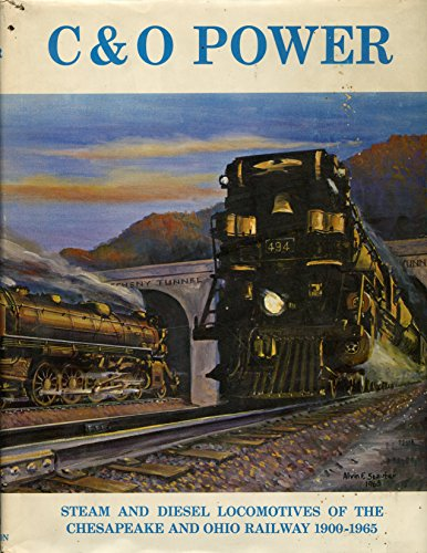 C&O Power: Steam and Diesel Locomotives of the Chesapeake and Ohio Railway 1900-1965: Alvin ...