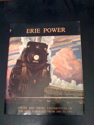 Erie Power: Steam and Diesel Locomotives of the Erie Railroad from 1840 to 1970: Fred Westing; ...