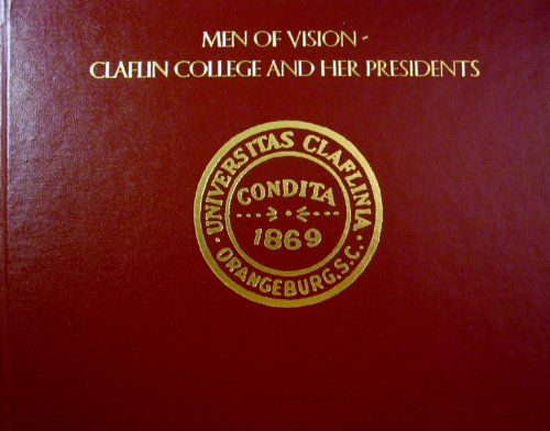 MEN OF VISION- CLAFLIN COLLEGE AND HER PRESIDENTS.: Glover, Vivian.