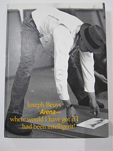 9780944521298: Joseph Beuys: Arena Where Would I Have Got If I Had Been Intelligent!
