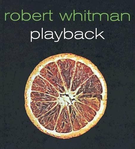 Robert Whitman: Playback (0944521460) by David Joselit; George Baker; Ben Portis; Lynne Cooke