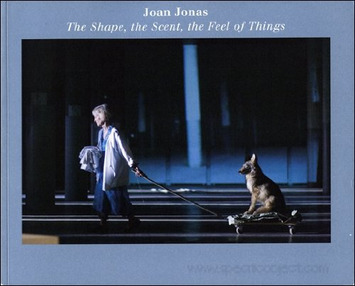 9780944521540: Joan Jonas the Shape, the Scent, the Feel of Things