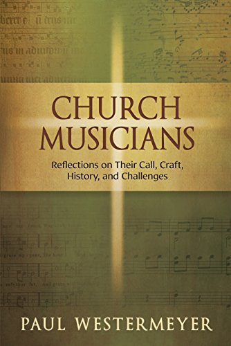 Church Musicians: Reflections on Their Call, Craft, History, and Challenges: Paul Westermeyer