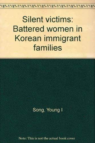 Silent victims: Battered women in Korean immigrant families: Song, Young I