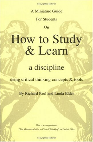 9780944583111: The Thinker's Guide for Students on How to Study & Learn a Discipline: Using Critical Thinking Concepts & Tools