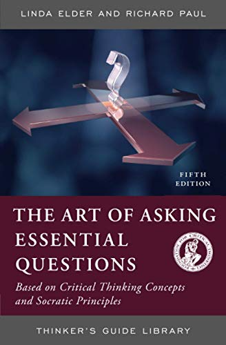 The Thinker's Guide to the Art of Asking Essential Questions (Thinker's Guide Library) (0944583164) by Linda Elder; Richard Paul