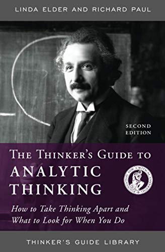 Thinker's Guide to Analytic Thinking: How to Take Thinking Apart and What to Look for When You Do (0944583199) by Linda Elder; Richard Paul