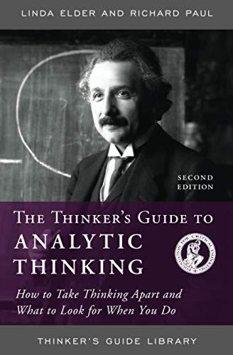 Thinker's Guide to Analytic Thinking: How to: Linda Elder; Richard