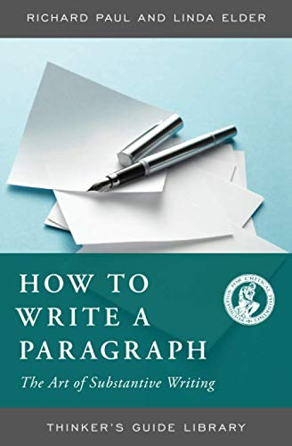 The Thinker's Guide to How to Write a Paragraph: The Art of Substantive Writing (0944583229) by Linda Elder; Richard Paul
