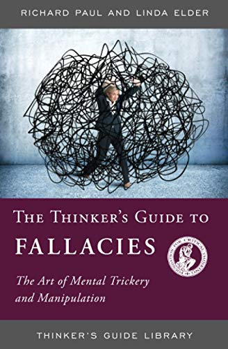 Thinker's Guide to Fallacies: The Art of Mental Trickery and Manipulation (Thinker's Guide Library) (094458327X) by Linda Elder; Richard Paul