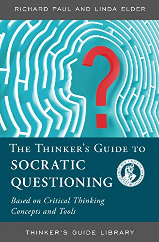The Thinker's Guide to The Art of Socratic Questioning (0944583318) by Richard Paul; Linda Elder