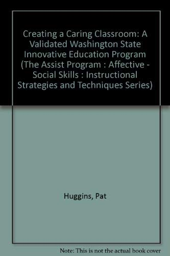 9780944584361: Creating a Caring Classroom: A Validated Washington State Innovative Education Program (The Assist Program : Affective - Social Skills : Instructional Strategies and Techniques Series)