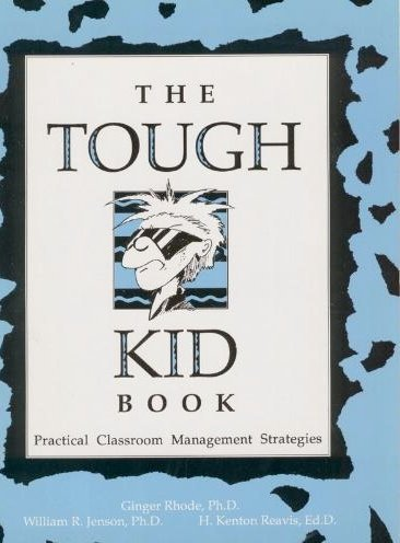 The Tough Kid Book: Practical Classroom Management Strategies (0944584543) by Ginger Rhode; William R. Jenson; H. Kenton Reavis