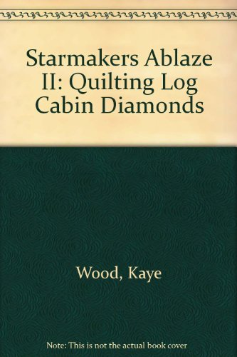 Starmakers Ablaze II: Quilting Log Cabin Diamonds (094458800X) by Wood, Kaye