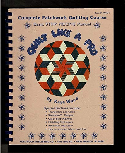 Quilt Like a Pro: Complete Patchwork Quilting Course; From Basics to Beautiful (0944588042) by Wood, Kaye