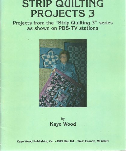 Strip Quilting Projects 3 (9780944588130) by Kaye Wood