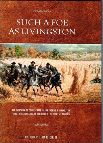 9780944619759: Such a Foe as Livingston: The Campaign of Confederate Major Thomas R. Livingston's First Missouri Cavalry Battalion of Southwest Missouri