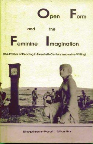 Open Form and the Feminine Imagination : (The Politics of Reading in Twentieth-Century Innovative ...